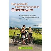 Das perfekte Radwochenende in Oberbayern: Die 30 schönsten Radtouren für Familien vom Donautal bis Berchtesgaden