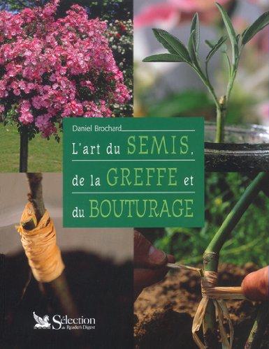 L'Art du semis de la greffe et du bouturage par  Daniel Brochard
