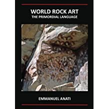 World Rock Art: The Primordial Language: Third Revised and updated edition