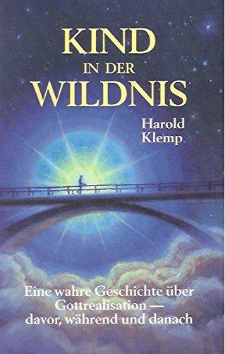 Kind in der Wildnis: Eine wahre Geschichte über Gottrealisation - davor, während und danach
