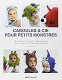 Cagoules et Cie pour petits monstres : 20 adorables créations à thème animalier, cagoules, moufles et chaussons à tricoter...
