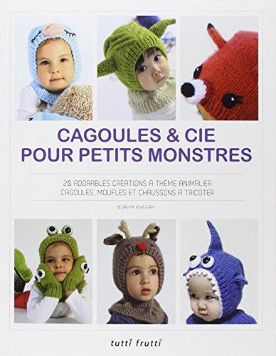 Cagoules et Cie pour petits monstres : 20 adorables créations à thème animalier, cagoules, moufles et chaussons à tricoter par Nuriya Khegay