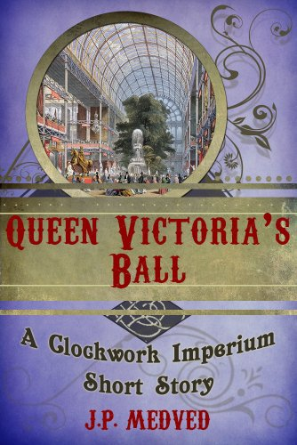 Queen Victoria's Ball (a steampunk short story) (Clockwork Imperium Book 2) steampunk buy now online