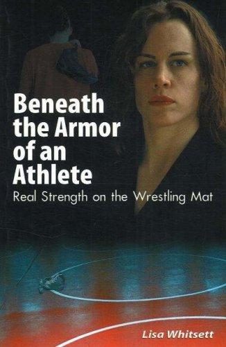 Beneath the Armor of an Athlete: Real Strength on the Wrestling Mat por Lisa Whitsett