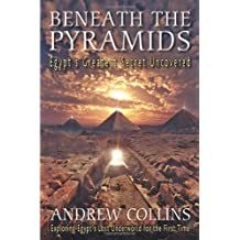 Beneath the Pyramids: Egypt's Greatest Secret Uncovered by Andrew Collins (2009-09-15)