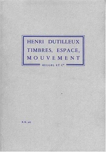 Henri Dutilleux: Timbres, Espace, Mouvement Ou la Nuit Etoilee par Henri (Co Dutilleux