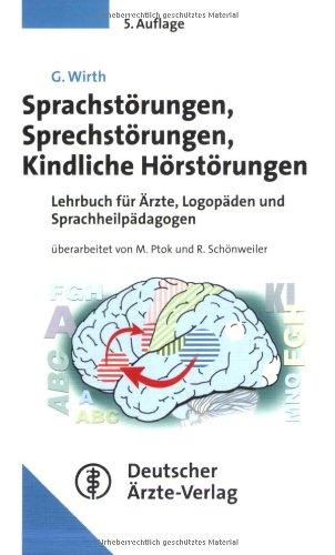 Sprachstörungen - Sprechstörungen - kindliche Hörstörungen: Lehrbuch für Ärzte, Logopäden und Sprachheilpädagogen