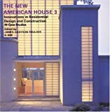 The New American House 3: Innovations in Residential Design and Construction