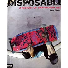 Disposable : A History of Skateboard Art, édition en langue anglaise