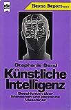 Künstliche Intelligenz : Geschichten über Menschen u. denkende Maschinen. - Stephanie Sand