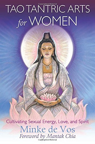 Tao Tantric Arts for Women: Cultivating Sexual Energy, Love, and Spirit by Minke de Vos (2016-07-01)