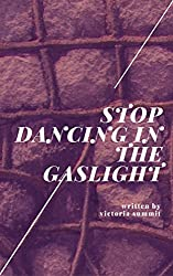 STOP Dancing in the Gaslight: Recognize Domestic Abuse Before It's Too Late (Gaslight Survivor Book 3)