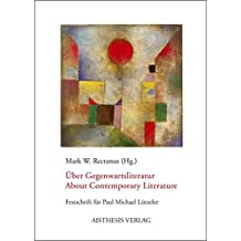 Über Gegenwartsliteratur /About Contemporary Literature: Interpretationen und Interventionen /Interpretations and Interventions. Festschrift für Paul ... Paul Michael Lützeler on his 65th Birthday