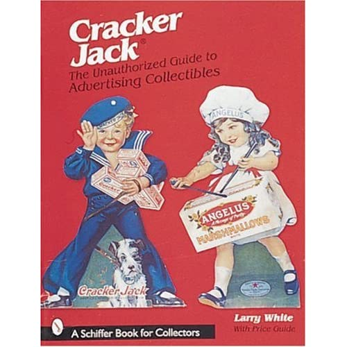 Cracker Jack*r: The Unauthorized Guide to Advertising Collectibles (Schiffer Book for Collectors) by Larry White (1999-01-01)