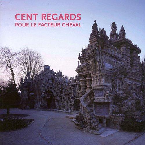 Cent regards pour le facteur Cheval par Gilles Fage
