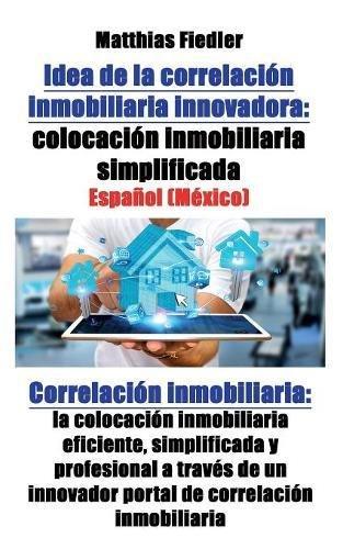 Investment Real Estate Software (Idea de la correlación inmobiliaria innovadora: colocación inmobiliaria simplificada: Correlación inmobiliaria: la colocación inmobiliaria eficiente, ... innovador portal de correlación inmobiliaria)