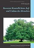 Bewusste Kontrolle beim Auf- und Umbau des Menschen: Constructive Conscious Control of the Individual (Die Schriften von F. M. Alexander)