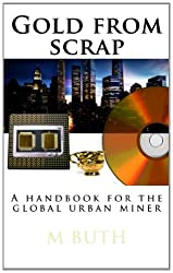 Gold from scrap: A handbook for the global urban miner: 1 (Urban survival - Pocket edition)