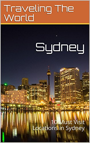 Sydney: 10 Must Visit Locations in Sydney (Australia Travel, Adelaide, Sydney, Brisbane, Melbourne Book 5) (English Edition)