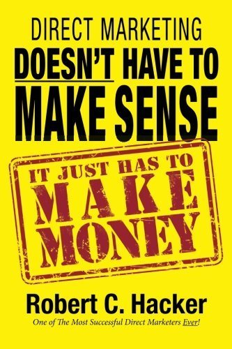Direct Marketing Doesn't Have to Make Sense, It Just Has to Make Money by Hacker, Robert C. (2014) Paperback