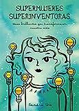 Supermujeres, superinventoras: Ideas brillantes que transformaron nuestra vida