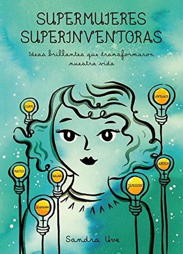 Supermujeres, superinventoras: Ideas brillantes que transformaron nuestra vida (Ilustración) por Sandra Uve
