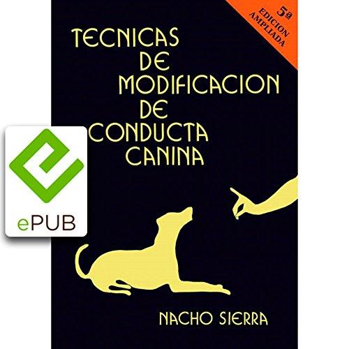 Técnicas de Modificación de Conducta Canina: 5ª EDICIÓN (Spanish Edition)