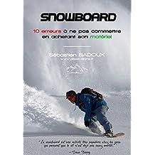 Snowboard : 10 erreurs à ne pas commettre en achetant son matériel: Planche, fixations, boots : le guide pour éviter de se tromper !