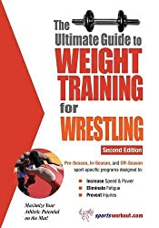 The Ultimate Guide to Weight Training for Wrestling (Ultimate Guide to Weight Training: Wrestling)