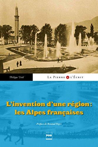 L'Invention d'un région : les Alpes françaises (La pierre et l'écrit) par Philippe Veitl