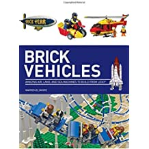 Brick Vehicles: Amazing Air, Land, and Sea Machines to Build from Lego(r) by Warren Elsmore (1-Apr-2015) Paperback