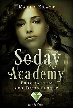 Erschaffen aus Dunkelheit (Seday Academy 3) von [Kratt, Karin]