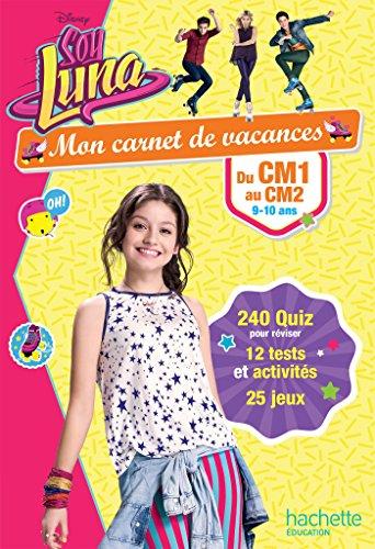 Mon carnet de vacances Soy Luna du CM1 au CM2 - Cahier de vacances par Loïc Audrain