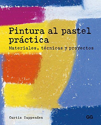 Pintura al pastel práctica. Materiales, técnicas y proyectos