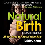 Natural Birth 'Crash Course': All Women Need to Know, to Feel and Prepare For (Busy Woman's Natural Birth Series)