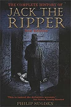 The Complete History of Jack the Ripper by [Sugden, Philip]