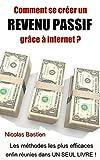 Comment se créer un revenu passif grâce à internet ?: Les méthodes les plus efficaces enfin réunies dans un seul livre !