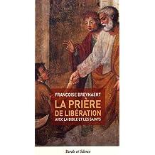 La prière de libération à usage laïc ou pendant la confession : Avec la Bible et les saints