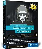 Musik machen mit GarageBand für iPad und iPhone: Von der Idee bis zum fertigen Mix. Mit vielen Musikbeispielen. Komplett in Farbe!