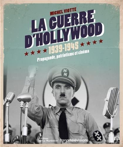 La Guerre d'Hollywood 1939-1945. Propagande, patriotisme et cinéma par Michel Viotte