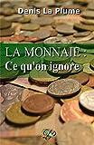 Telecharger Livres La monnaie ce qu on ignore et qu on devrait tous savoir (PDF,EPUB,MOBI) gratuits en Francaise