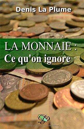 La monnaie : ce qu'on ignore: ... et qu'on devrait tous savoir.