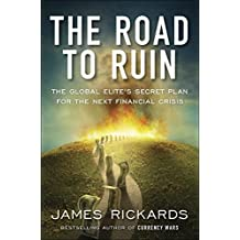 The Road to Ruin: The Global Elites' Secret Plan for the Next Financial Crisis: What the Global Elite Knows About the Next Financial Crisis