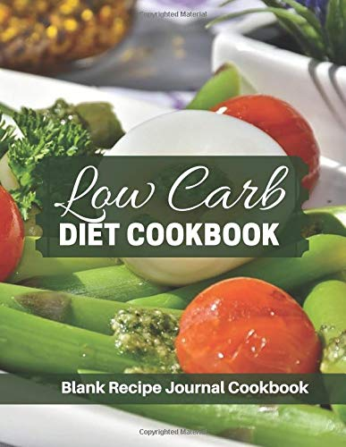 Low Carb Diet Cookbook Blank Recipe Journal Cookbook: Perfect Professional Blank Ultimate Journal Diary Notebook, Family Cooking Journal, Food Keeper, ... Print 8.5