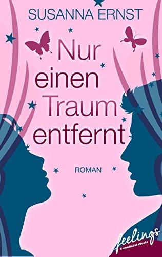 Nur einen Traum entfernt: Roman (feelings emotional eBooks) von [Ernst, Susanna]
