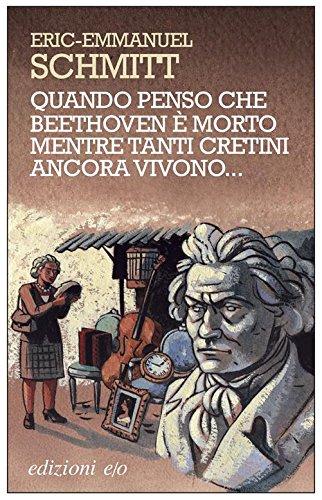 Quando penso che Beethoven è morto mentre tanti cretini ancora vivono. (Dal mondo) (Italian Edition) di Eric-Emmanuel Schmitt