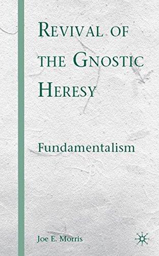 Revival of the Gnostic Heresy: Fundamentalism por Joe E. Morris