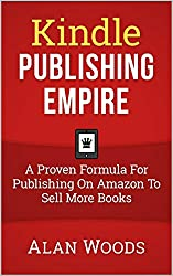 Kindle Publishing Empire: A Proven Formula For Publishing On Amazon To Sell More Books (English Edition)