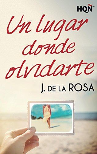 Un lugar donde olvidarte de J. De La Rosa