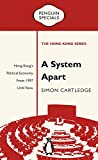 A System Apart: Hong Kong's Political Economy from 1997 Until Now
